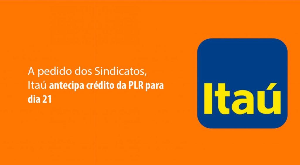 A pedido dos Sindicatos, Itaú antecipa crédito da PLR para dia 21